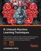 R: Unleash Machine Learning Techniques (eBook, PDF)