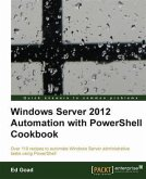 Windows Server 2012 Automation with PowerShell Cookbook (eBook, PDF)