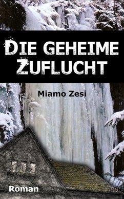 Die geheime Zuflucht (eBook, ePUB) - Zesi, Miamo