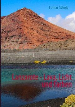 Lanzarote - Lava, Licht und Farben (eBook, ePUB) - Scholz, Lothar