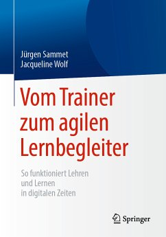 Vom Trainer zum agilen Lernbegleiter (eBook, PDF) - Sammet, Jürgen; Wolf, Jacqueline