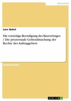 Die vorzeitige Beendigung des Bauvertrages / Die prozessuale Geltendmachung der Rechte des Auftraggebers (eBook, ePUB)