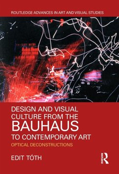 Design and Visual Culture from the Bauhaus to Contemporary Art (eBook, ePUB) - Tóth, Edit