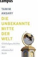 Die unbekannte Mitte der Welt (eBook, ePUB) - Ansary, Tamim