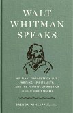 Walt Whitman Speaks: His Final Thoughts on Life, Writing, Spirituality, and the Promise of America (eBook, ePUB)