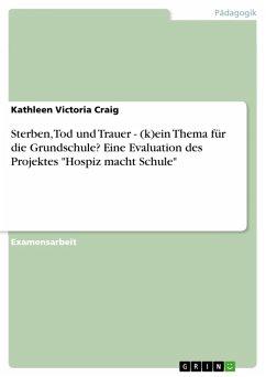"""Sterben, Tod und Trauer - (k)ein Thema für die Grundschule? Eine Evaluation des Projektes """"Hospiz macht Schule"""" (eBook, PDF)"""