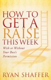 How to Get a Raise This Week (eBook, ePUB)