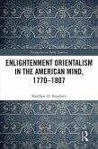 Enlightenment Orientalism in the American Mind, 1770-1807 (eBook, ePUB)