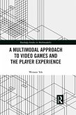A Multimodal Approach to Video Games and the Player Experience (eBook, PDF)