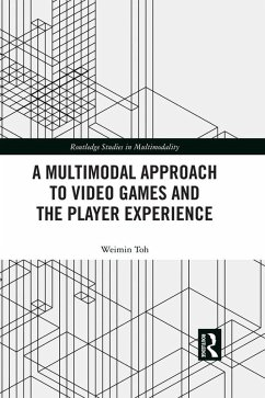 A Multimodal Approach to Video Games and the Player Experience (eBook, PDF) - Toh, Weimin
