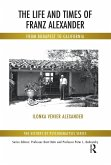 The Life and Times of Franz Alexander (eBook, PDF)