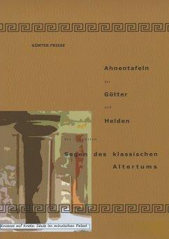 Ahnentafeln der Götter und Helden der schönsten Sagen des klassischen Altertums (eBook, ePUB) - Friese, Günter