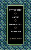 Wittgenstein on the Arbitrariness of Grammar (eBook, PDF)