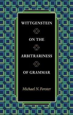 Wittgenstein on the Arbitrariness of Grammar (eBook, PDF) - Forster, Michael N.