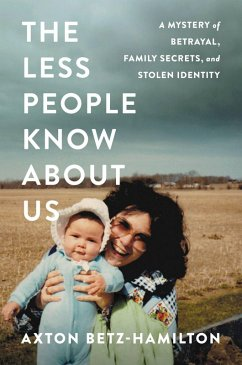 The Less People Know About Us (eBook, ePUB) - Betz-Hamilton, Axton