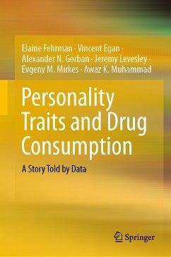 Personality Traits and Drug Consumption (eBook, PDF) - Fehrman, Elaine; Egan, Vincent; Gorban, Alexander N.; Levesley, Jeremy; Mirkes, Evgeny M.; Muhammad, Awaz K.