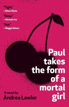 Paul Takes the Form of a Mortal Girl (eBook, ePUB) - Lawlor, Andrea