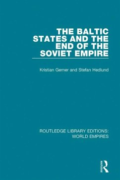 The Baltic States and the End of the Soviet Empire (eBook, PDF) - Hedlund, Stefan; Gerner, Kristian