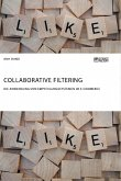Collaborative Filtering. Die Anwendung von Empfehlungssystemen im E-Commerce