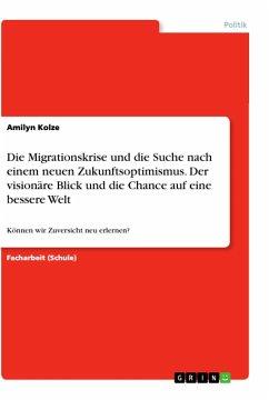 Die Migrationskrise und die Suche nach einem neuen Zukunftsoptimismus. Der visionäre Blick und die Chance auf eine bessere Welt