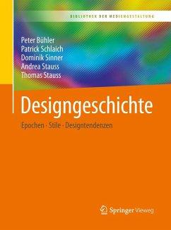 Designgeschichte (eBook, PDF) - Bühler, Peter; Schlaich, Patrick; Sinner, Dominik; Stauss, Andrea; Stauss, Thomas