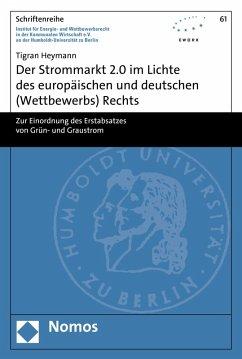 Der Strommarkt 2.0 im Lichte des europäischen und deutschen (Wettbewerbs) Rechts (eBook, PDF) - Heymann, Tigran