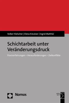 Schichtarbeit unter Veränderungsdruck (eBook, PDF) - Hielscher, Volker; Kreutzer, Elena; Matthäi, Ingrid
