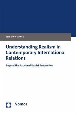 Understanding Realism in Contemporary International Relations (eBook, PDF) - Wieclawski, Jacek