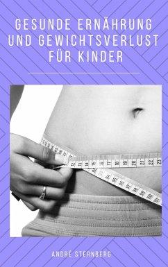 Gesunde Ernährung und Gewicht Verlust für Kinder (eBook, ePUB) - Sternberg, Andre