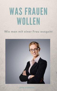 Was Frauen wollen (eBook, ePUB) - Sternberg, Andre