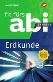 Fit fürs Abi Express. Erdkunde