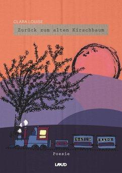 Zurück zum alten Kirschbaum - Clara Louise