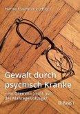 Gewalt durch psychisch Kranke - ein Dilemma (nicht nur) des Maßregelvollzugs?