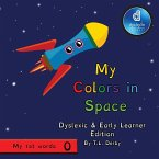 My Colors in Space Dyslexic & Early Learner Edition: Dyslexic Font