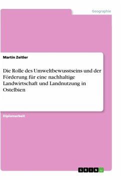 Die Rolle des Umweltbewusstseins und der Förderung für eine nachhaltige Landwirtschaft und Landnutzung in Ostelbien - Zeitler, Martin