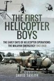 The First Helicopter Boys: The Early Days of Helicopter Operations - The Malayan Emergency, 1947-1960