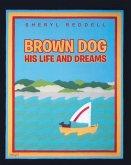 Brown Dog: His Life and Dreams