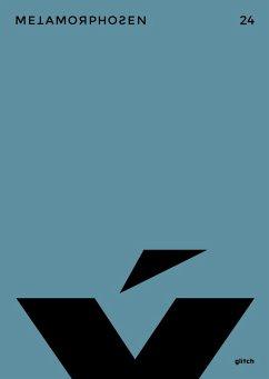 metamorphosen 24 - Glitch (eBook, PDF) - Ecker, Christopher; Schweizer, Stefanie; Krusche, Lisa; Böhm, Philipp; Galyga, Sebastian; Kaspari, Carla; Kamala, Sina; Schäfer, Jenny; Wöllecke, Christian; Loeser, Lara; Valtin, Lukas; Glanz, Berit; Schlegell, Mark Von; Hieronymi, Leonhard; Musiol, Lynn Takeo; Goldhorn, Marius; Groß, Joshua; Nuss, Rudi