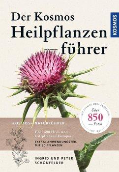 Der Kosmos Heilpflanzenführer (eBook, PDF) - Schönfelder, Ingrid; Schönfelder, Peter