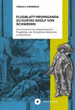 Flugblatt-Propaganda zu Gustav Adolf von Schweden (eBook, PDF) - Hämmerle, Tobias E.
