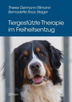 Tiergestützte Therapie im Freiheitsentzug (eBook, PDF) - Germann-Tillmann, Theres; Steiger, Bernadette Roos