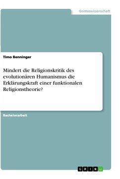 Mindert die Religionskritik des evolutionären Humanismus die Erklärungskraft einer funktionalen Religionstheorie?