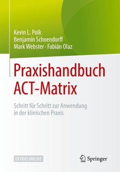 Praxishandbuch ACT-Matrix - Polk, Kevin L.; Schoendorff, Benjamin; Webster, Mark; Olaz, Fabián