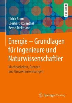 Energie - Grundlagen für Ingenieure und Naturwissenschaftler - Blum, Ulrich; Rosenthal, Eberhard; Diekmann, Bernd