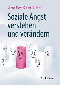 Soziale Angst verstehen und verändern - Hoyer, Jürgen; Härtling, Samia