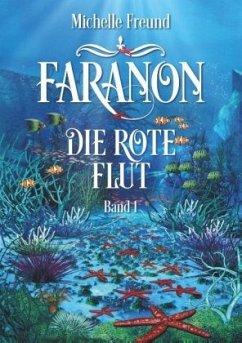 Faranon - Band 1: Die rote Flut - Freund, Michelle