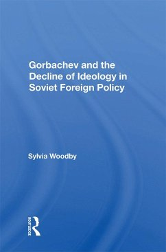 Gorbachev And The Decline Of Ideology In Soviet Foreign Policy (eBook, PDF)