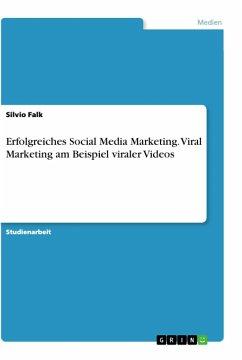 Erfolgreiches Social Media Marketing. Viral Marketing am Beispiel viraler Videos