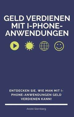 Geld verdienen mit I-Phone-Anwendungen (eBook, ePUB) - Sternberg, Andre