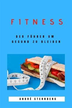 Fitness - Der Führer um gesund zu bleiben (eBook, ePUB) - Sternberg, Andre